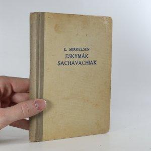 náhled knihy - Eskymák Sachavachiak. Kulturní románový obrázek z Aljašky