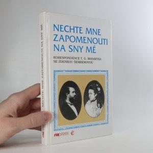 náhled knihy - Nechte mne zapomenouti na sny mé. Korespondence T.G. Masaryka se Zdenkou Šemberovou
