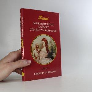 náhled knihy - Sissi. Soukromý život Alžběty, císařovny rakouské