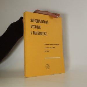 náhled knihy - Světonázorová výchova v matematice. Sborník vybraných referátů z letních škol MPS JČSMF