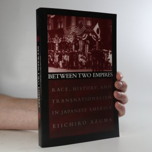 náhled knihy - Between two empires race, history, and transnationalism in Japanese America