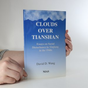 náhled knihy - Clouds over Tianshan. Essays on social disturbance in Xinjiang in the 1940s