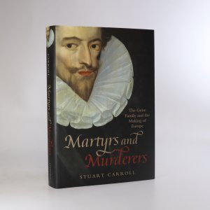 náhled knihy - Martyrs and murderers the Guise family and the making of Europe