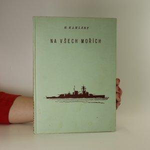 náhled knihy - Na všech mořích. Německé obchodní a válečné loďstvo