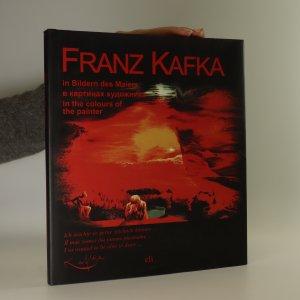 náhled knihy - Franz Kafka in Bildern des Malers. V kartinach chudožnika. In the colours of the painter