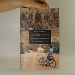 náhled knihy - Landscapes of devils. Tensions of place and memory in the Argentinean Chaco.