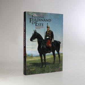 náhled knihy - František Ferdinand d'Este. Následník trůnu