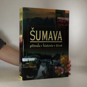 náhled knihy - Šumava. Příroda, historie, život
