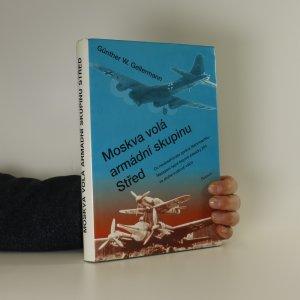 náhled knihy - Moskva volá armádní skupinu Střed. Co neobsahovala zpráva Wehrmachtu - nasazení tajné bojové eskadry 200 ve druhé světové válce (je cítit kouřem)