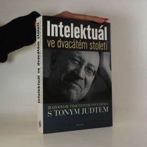 náhled knihy - Intelektuál ve dvacátém století. Rozhovor Timothyho Snydera s Tonym Judtem