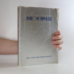 náhled knihy - Die Schweiz. Das Land der Eidgenossen