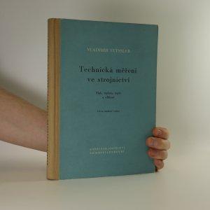 náhled knihy - Technická měření ve strojnictví : Tlak, teplota, teplo a vlhkost : Určeno posluchačům vysokých škol a technikům v závodech