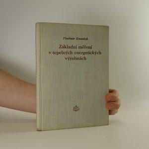 náhled knihy - Základní měření v tepelných energetickych vyrobnách : Určeno technikům a inž. tepelných energetických výtopen a záv. energetikům