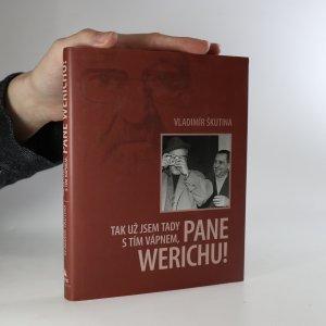 náhled knihy - Tak už jsem tady s tím vápnem, pane Werichu!