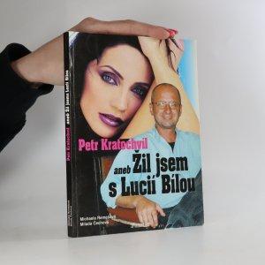 náhled knihy - Petr Kratochvíl aneb Žil jsem s Lucií Bílou