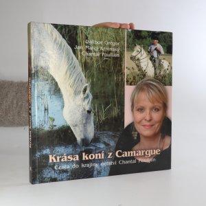 náhled knihy - Krása koní z Camargue. Cesta do krajiny dětství Chantal Poullain