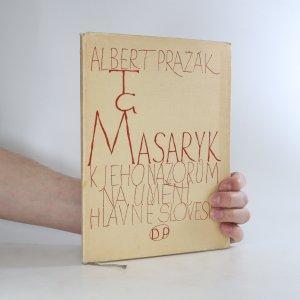 náhled knihy - T. G. Masaryk. K jeho názorům na umění, hlavně slovesné