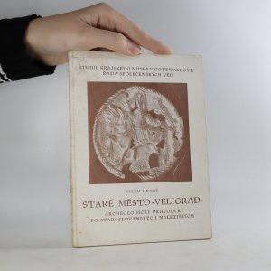 náhled knihy - Staré město - Veligrad. Archeologický průvodce po staroslovanských nalezištích