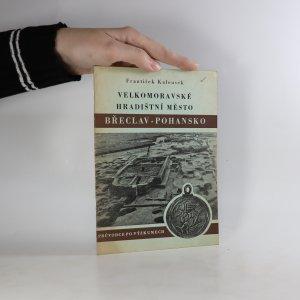 náhled knihy - Velkomoravské hradištní město. Břeclav - Pohansko