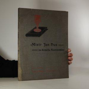 náhled knihy - Mistr Jan Hus na koncilu kostnickém, jeho výslech, odsouzení a upálení dne 6. července 1415