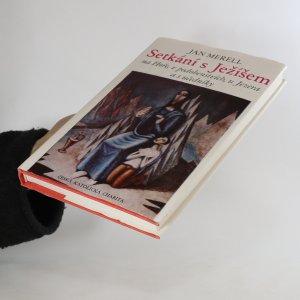 antikvární kniha Setkání s Ježíšem na Hoře, v podobenstvích, u Jezera a s učedníky, 1990